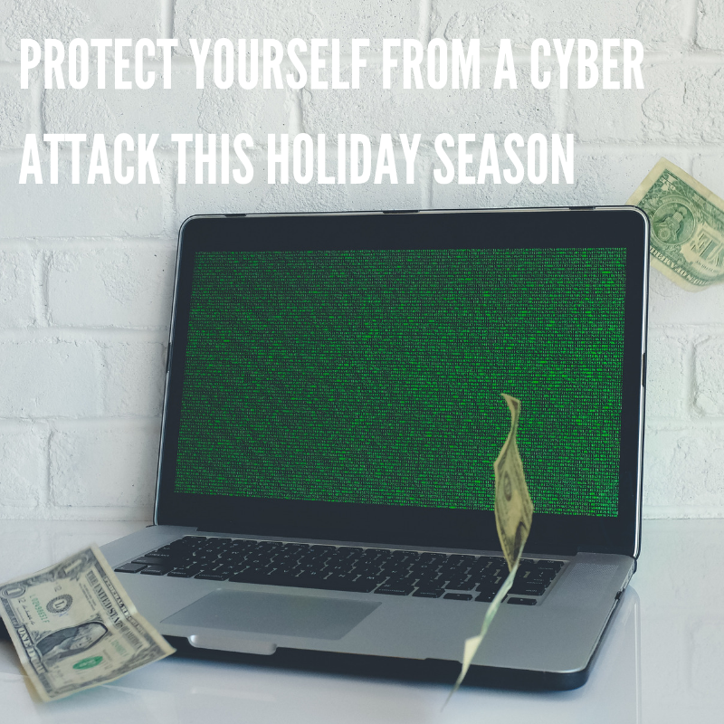 PROTECT YOURSELF FROM A CYBERATTACK THIS HOLIDAY SEASON